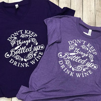 Drink Wine Tee - Don't Keep Things Bottled Up | Wine Lover Tee | Wine T-Shirt | Grandmother | Mom | Printed Wine T-shirt