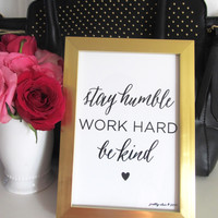 "Framed Stay Humble, Work Hard, Be Kind Print - 5 x 7"" Framed Art Print - Work Hard - Busy - Heart - Inspirational - Gift"