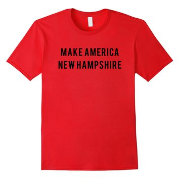 Make america New Hampshire political funny campaign Shirt