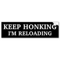 Keep Honking - I'm Reloading Bumper Sticker from Zazzle.com
