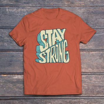 Stay strong Quotes Shirts Unisex Shirt with Saying Clothing tshirts with Sayings tshirt Unique Gifts Boyfriend Gift Boho Clothing Tees