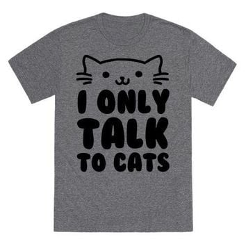 I Only Talk To Cats T-Shirt