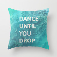 Dance until  you drop Throw Pillow by Good Sense