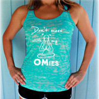 Don't Mess with My Omies Yoga Tank Top. Womens Yoga Clothes. Burnout Yoga Tank.