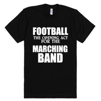 Football:is The Opening Act For The Marching Band-Black T-Shirt