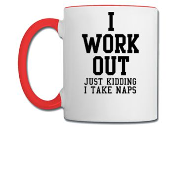 I work out just kidding i take naps - Coffee/Tea Mug