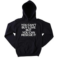Animal Rescue You Can't Buy Love But You Can Rescue It Sweatshirt Cat Dog Lover Tumblr Hoodie Jumper