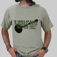 Bluegrass Banjo. That's How I Roll T-shirt from Zazzle.com