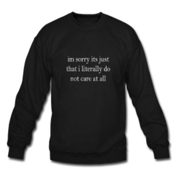 Im sorry its just that i literally do not care at all Crewneck