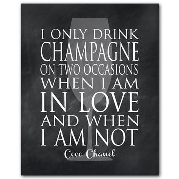 I only drink champagne on two occasions when I am in love and when I am not - Typpography Wall art- Word Art - Wine Art
