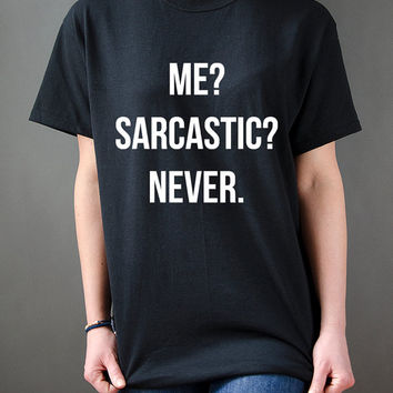 Me Sarcastic Never Unisex T-shirt cool funny tumblr instagram