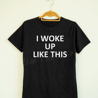 I Woke Up Like This TShirt Text TShirt Rock TShirt Women TShirt Unisex TShirt Men TShirt Short Sleeves TShirt White Tee Shirt Size S,M,L,XL