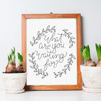 What are you Waiting for? - Typography Print