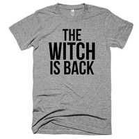 The Witch is Back, soft t-shirt, unisex, gift, American Apparel, funny, music, bitch, festival, gym, beach, fall, halloween