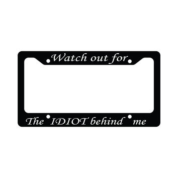 Watch Out For The Idiot Behind Me Funny Funny Car License Plate Frame