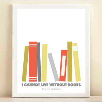 Coral, Yellow, Green, Blue 'I Cannot Live Without Books, Thomas Jefferson' print poster