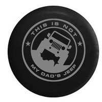 This is NOT My Dad's Jeep Girl Ladies Wrangler , Jeep, RV, Camper, Spare, Tire, Cover