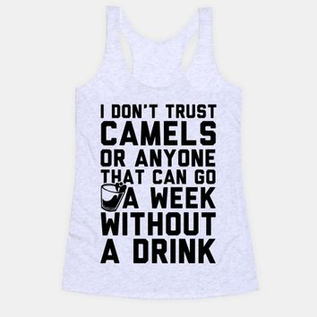 I Don't Trust Camels Or Anyone That Can Go A Week Without A Drink