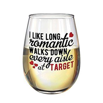 I like long romantic walks down every aisle at target wine glass 17oz Unique romantic wine glass for valentines day girlfriend wife birthday
