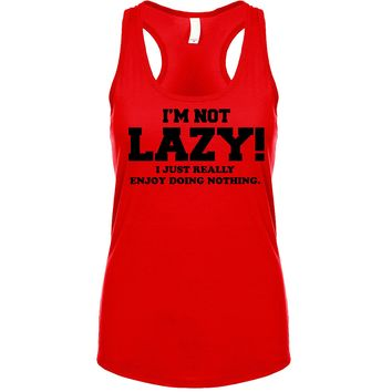 I'm Not Lazy I Just Really Enjoy Doing Nothing  Women's Tank