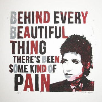 Bob Dylan lyrics reduction linocut print Behind Every Beautiful Thing There's Been Some Kind of Pain