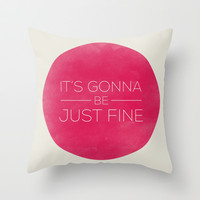 IT'LL BE JUST FINE Throw Pillow by Allyson Johnson