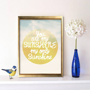 You are my sunshine print Typography Poster Gift for Godchild Neutral nursery decor Gift for baby Teen girls room Christmas gift Giclee art