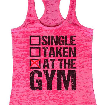 "Womens Tank Top ""Single Taken At The Gym"" 1066 Womens Funny Burnout Style Workout Tank Top, Yoga Tank Top, Funny Single Taken At The Gym Top"