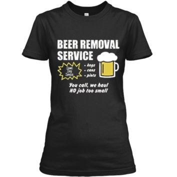 Funny Beer removal service beer drinking t-shirt Ladies Custom