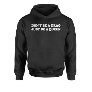 Don't Be A Drag, Just Be A Queen Youth-Sized Hoodie