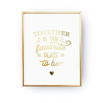 Together Is Our Place, Wedding Decoration, Wedding Signs, Real Gold Foil Print, Wedding Print, Gold Foil Sign Wedding, Wedding Wall Decor