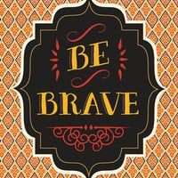 Motivational Art Print - Be Brave