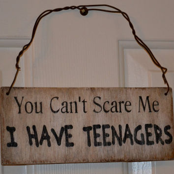 You Can't Scare Me I Have Teenagers Sign, Door Hanger, Teen Room, Wall Decor, House Decor, Wood Sign, Word Art, Typography, Distressed