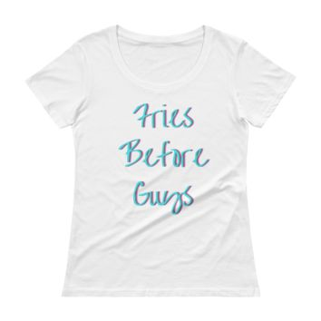 Fries Before Guys Scoopneck T-Shirt
