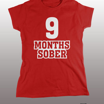 9 Months Sober Shirt - pregnant t-shirt, mother, mom, humor, new born baby, funny, mommy, tee, tshirt, pregnancy, infant, child, kids, momma