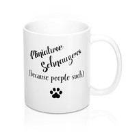 Funny Miniature Schnauzers Because People Suck Mugs