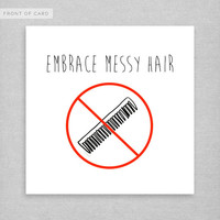 EMBRACE MESSY HAIR. Friendship Card. Birthday Card. Funny Card. Love.