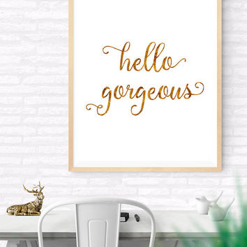 Gold Foil Quote Print, Hello Gorgeous Printable wall art decor poster, Calligraphy Print, Handwritten Typography Art, Faux Gold digital Art