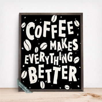 Coffee Makes Everything Better Print, Typographic Print, Coffee Art, Wall Print, Cafe Decor, Coffee Decor, Mothers Day Gift