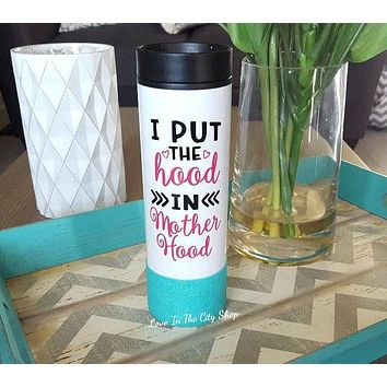 I put the hood in motherhood Travel Tumbler