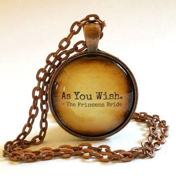 As You Wish | Glass Necklace Pendant | Princess Bride Quote | Gift Idea | Key Ring | The Princess Bride | Jewellery | Movie Quote | Westley