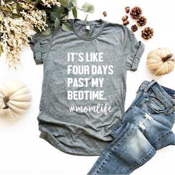 It's Like Four Days Past My Bedtime- #momlife - Ruffles with Love - Tee