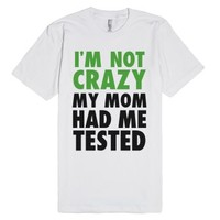 I'm Not Crazy-Unisex White T-Shirt