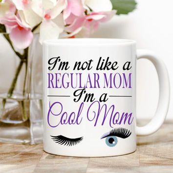 Gift For Mom: I'm Not Like A Regular Mom, I'm A COOL MOM Coffee/Tea Mug - Mom Gift, From Daughter, Mean Girls, Mother's Day, Mom Birthday