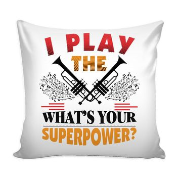 Funny Trumpet Graphic Pillow Cover I Play The Trumpet What's Your Superpower