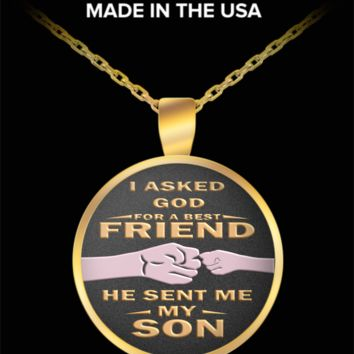 I asked God for a best friend, he sent me my son - pendant necklace