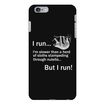 I RUN. I'm Slower Than A Herd Of Sloths Stampeding Through Nutella, Bu iPhone 6/6s Plus Case