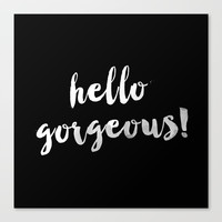 Hello Gorgeous! Canvas Print by All Is One