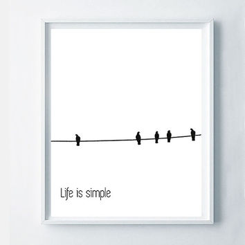 Life is simple quote, printable minimalist art design, minimalist birds on a wire, black and white birds, relax clean art, wall decor gift