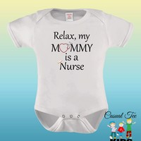 Funny Baby, Nurse, Baby Nurse, Relax My Mommy is a Nurse Funny Baby Bodysuit or Toddler Tshirt